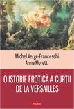 """""""La Versailles erotica şi politica sînt legate între ele"""""""